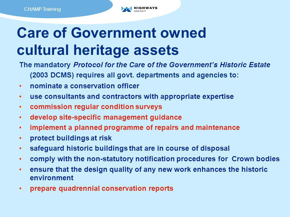 Care of Government owned cultural heritage assets The mandatory Protocol for the Care of the Government's Historic Estate (2003 DCMS) requires all govt.