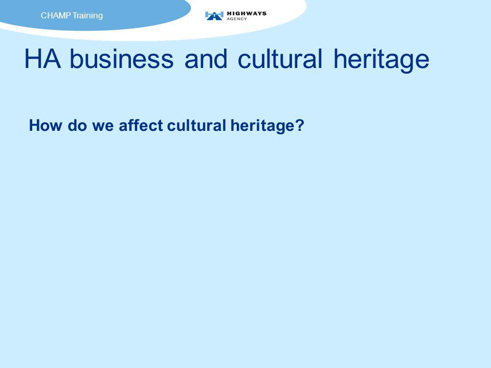 HA business and cultural heritage How do we affect cultural heritage CHAMP Training