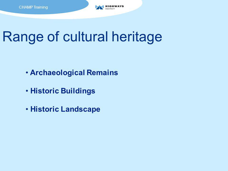 Range of cultural heritage Archaeological Remains Historic Buildings Historic Landscape CHAMP Training
