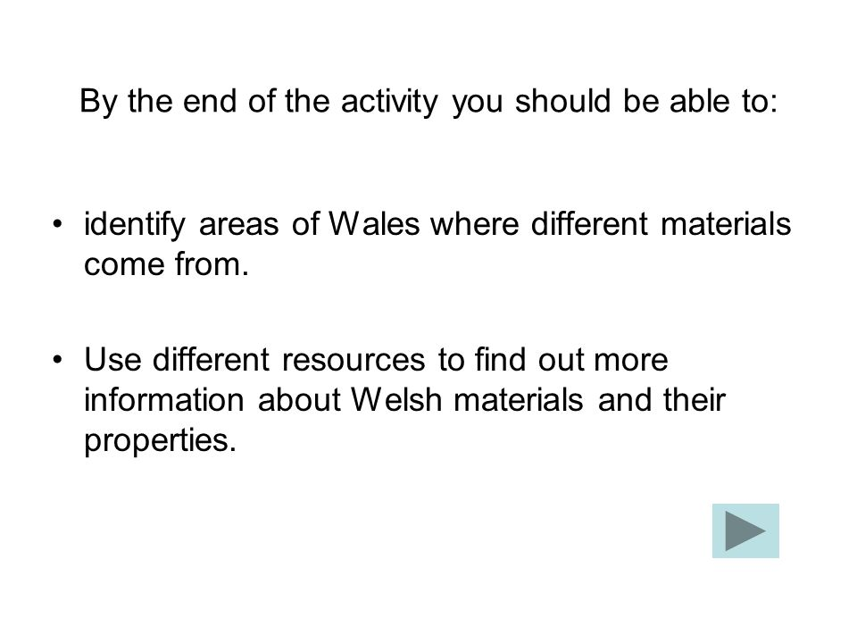 By the end of the activity you should be able to: identify areas of Wales where different materials come from.
