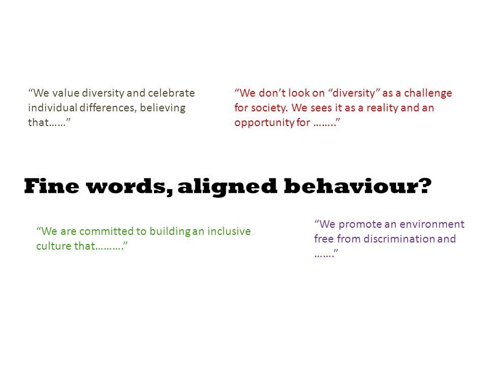 We value diversity and celebrate individual differences, believing that…… Fine words, aligned behaviour.