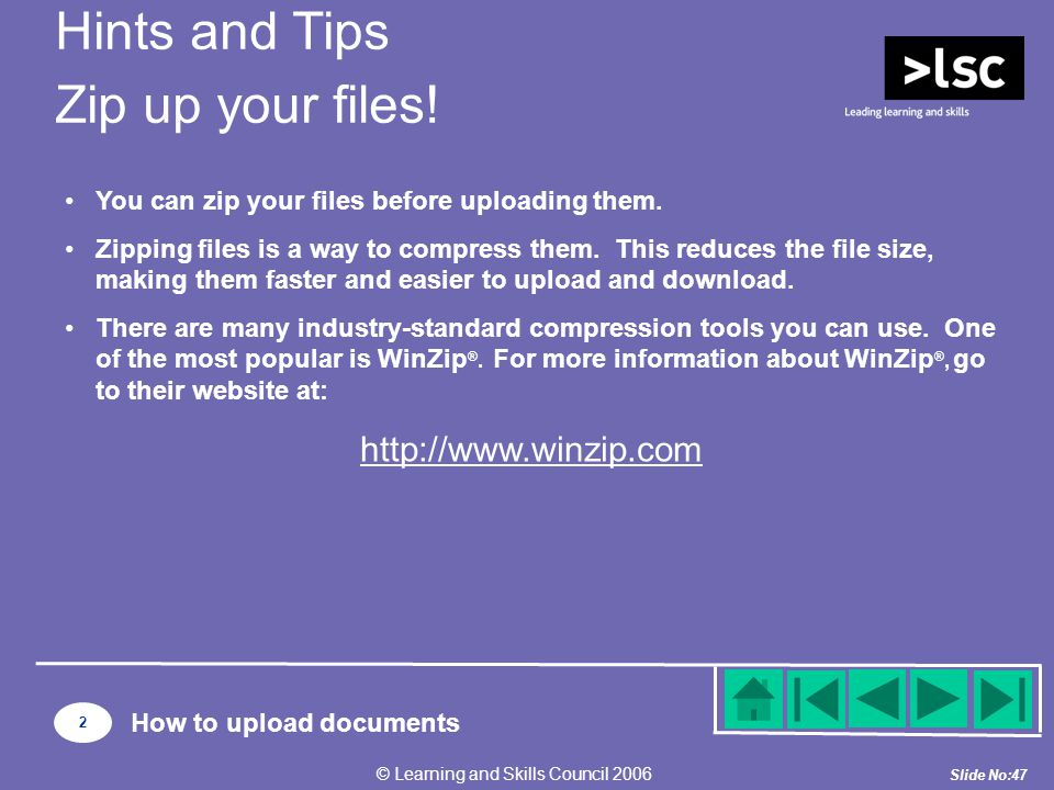 Slide No:47 © Learning and Skills Council 2006 You can zip your files before uploading them.