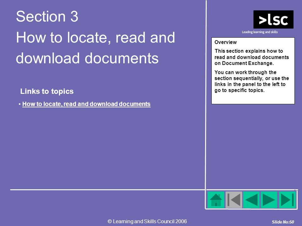 Slide No:50 © Learning and Skills Council 2006 Overview This section explains how to read and download documents on Document Exchange.