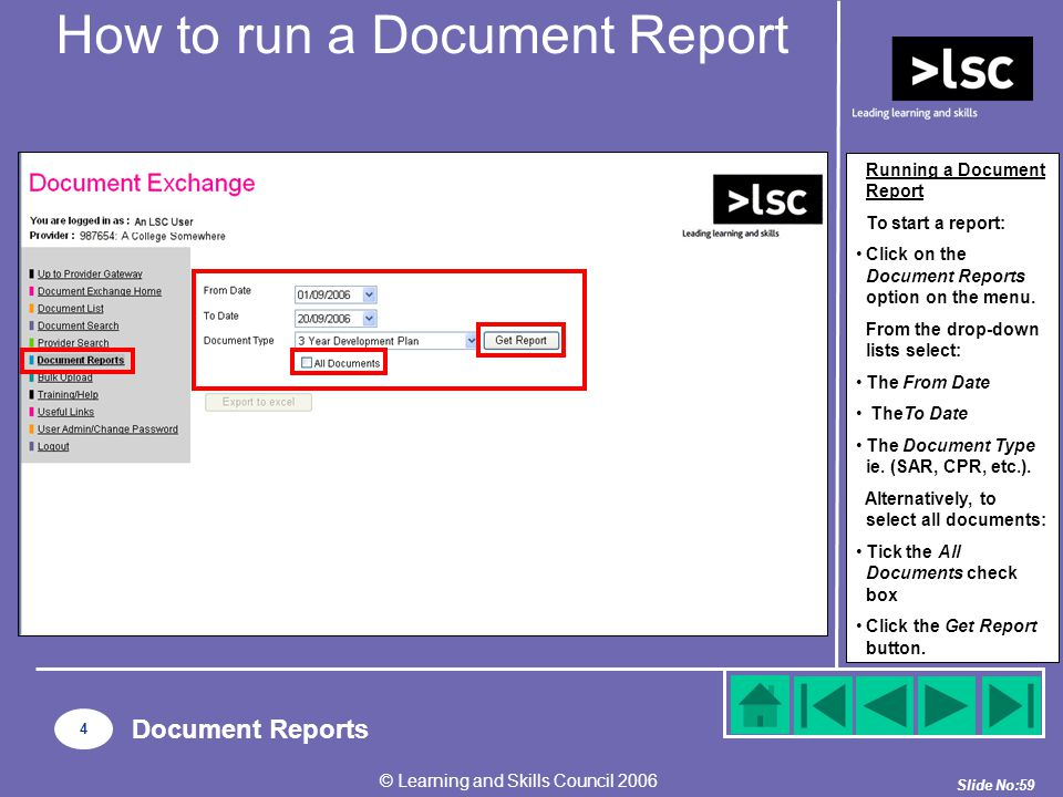 Slide No:59 © Learning and Skills Council 2006 How to run a Document Report Running a Document Report To start a report: Click on the Document Reports option on the menu.