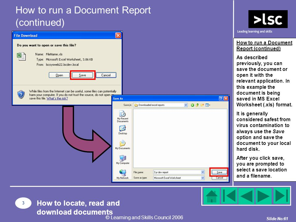 Slide No:61 © Learning and Skills Council 2006 How to run a Document Report (continued) As described previously, you can save the document or open it with the relevant application.