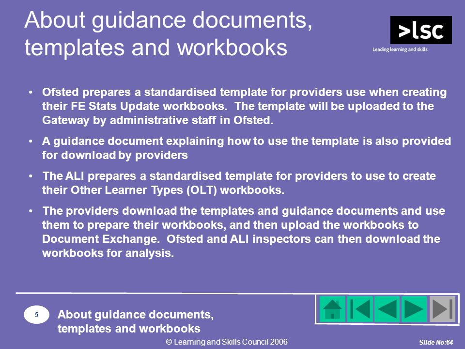 Slide No:64 © Learning and Skills Council 2006 Ofsted prepares a standardised template for providers use when creating their FE Stats Update workbooks.