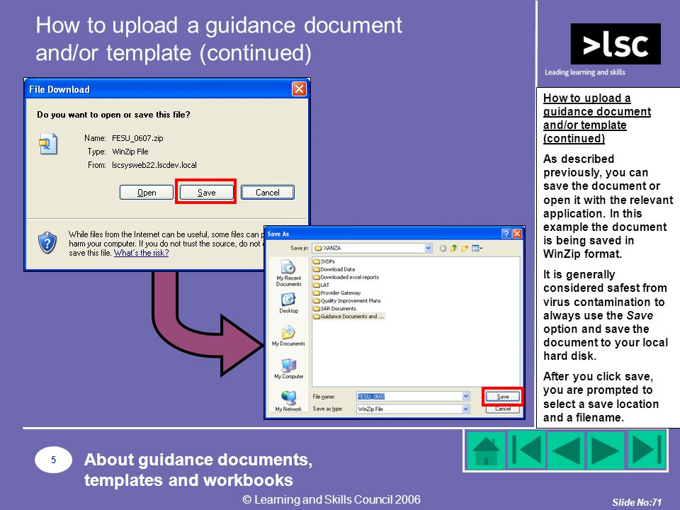 Slide No:71 © Learning and Skills Council 2006 How to upload a guidance document and/or template (continued) As described previously, you can save the document or open it with the relevant application.