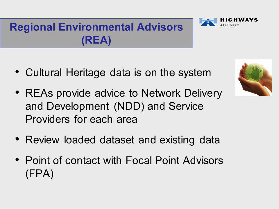 Cultural Heritage data is on the system REAs provide advice to Network Delivery and Development (NDD) and Service Providers for each area Review loaded dataset and existing data Point of contact with Focal Point Advisors (FPA) Regional Environmental Advisors (REA)