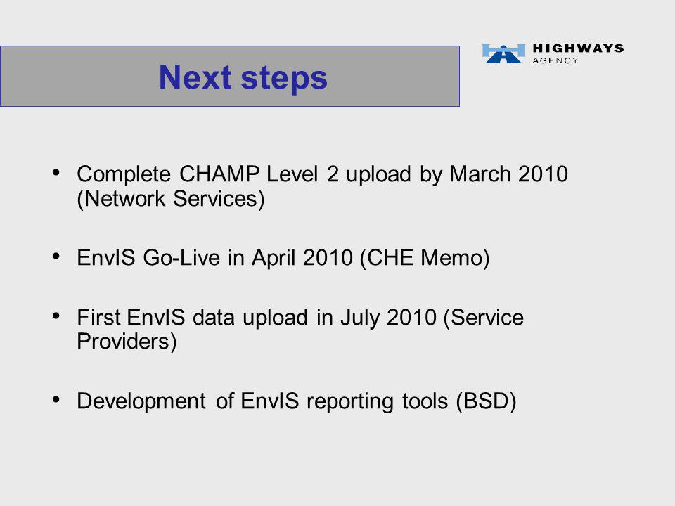Complete CHAMP Level 2 upload by March 2010 (Network Services) EnvIS Go-Live in April 2010 (CHE Memo) First EnvIS data upload in July 2010 (Service Providers) Development of EnvIS reporting tools (BSD) Next steps