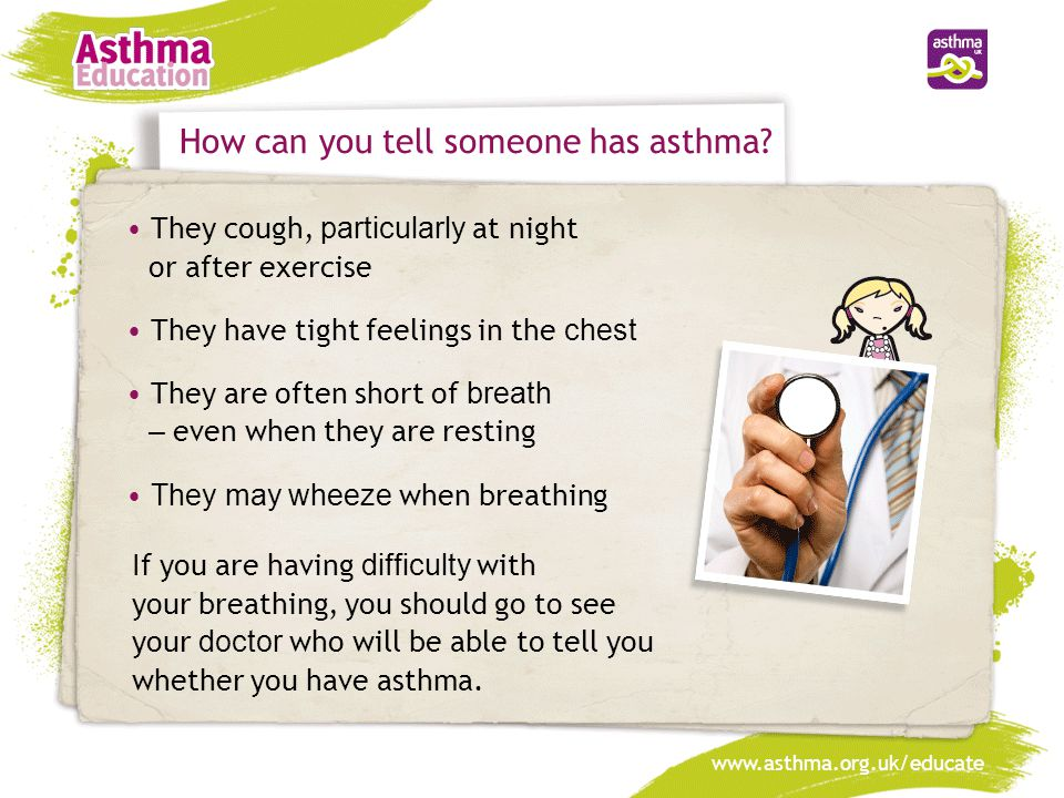 www.asthma.org.uk/educate Everybody's asthma is different Some people have very mild asthma and hardly ever get any symptoms.