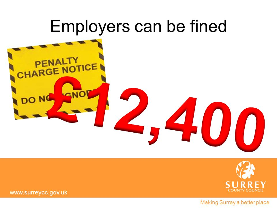 Employers can be fined www.surreycc.gov.uk Making Surrey a better place