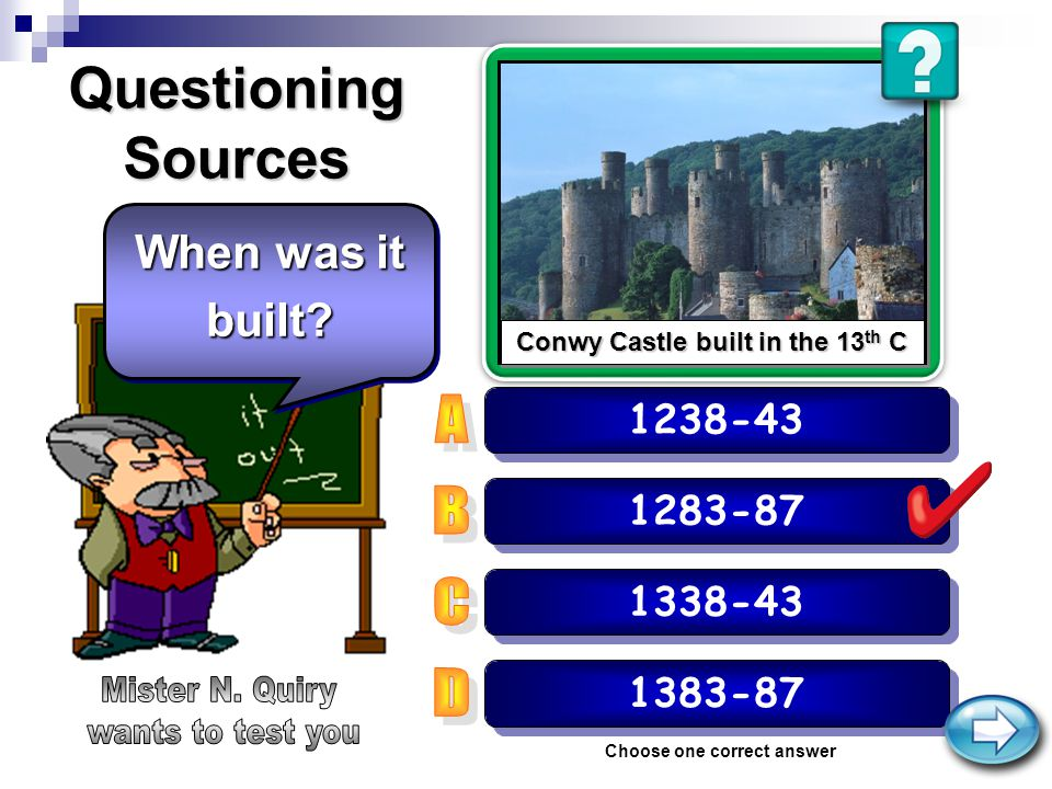 Questioning Sources 1338-43 1238-43 1283-87 Choose one correct answer When was it built.