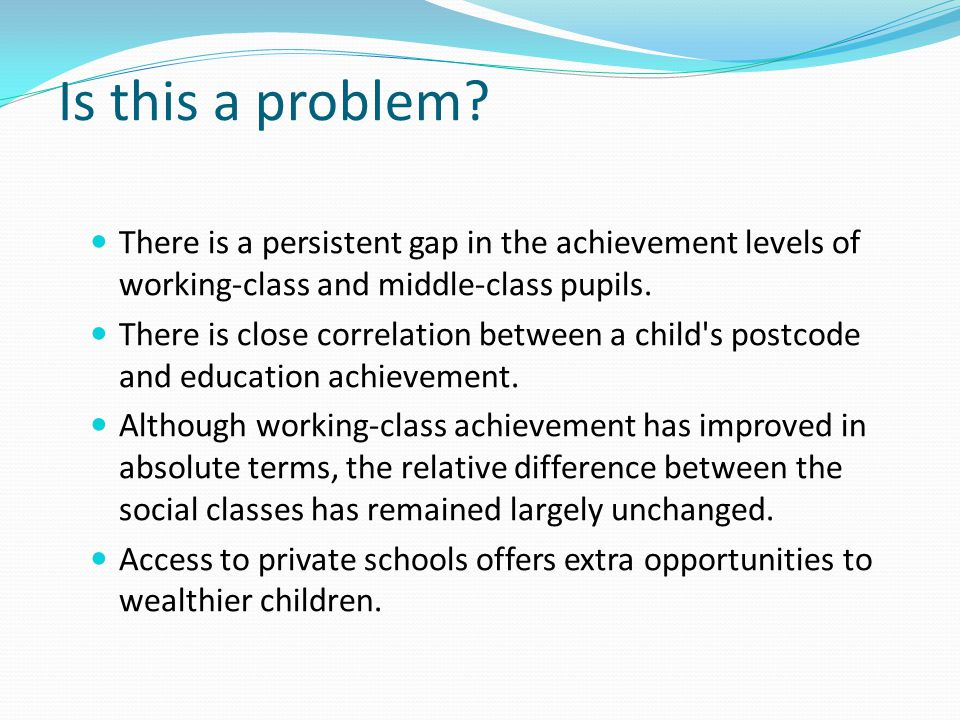 Discussion questions Why does the government need to tackle issues of working class underachievement?