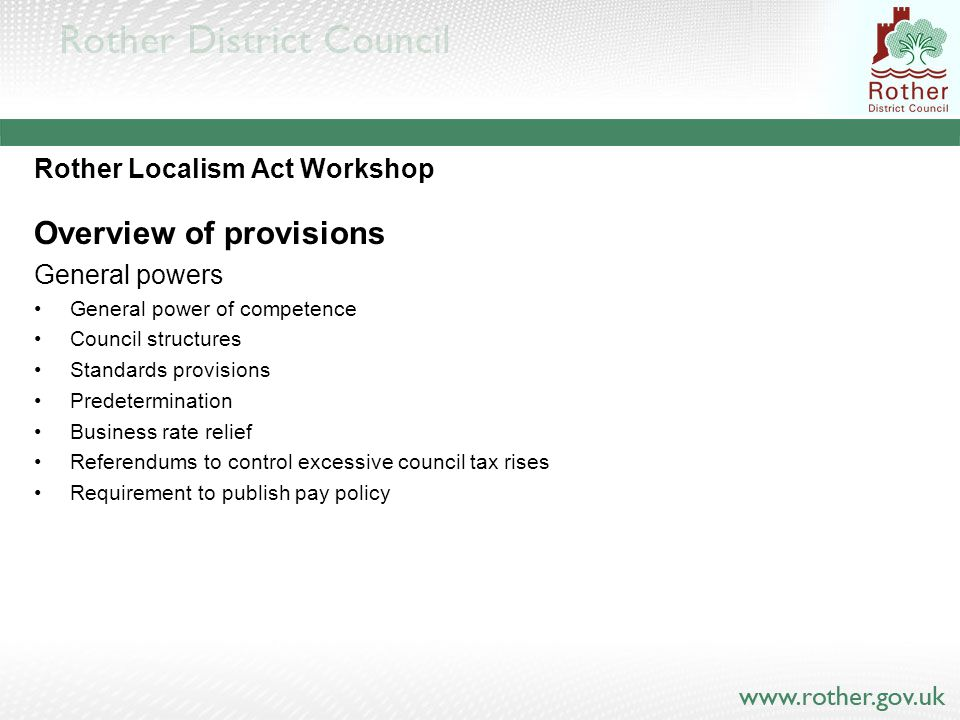 Rother Localism Act Workshop Overview of provisions General powers General power of competence Council structures Standards provisions Predeterminatio