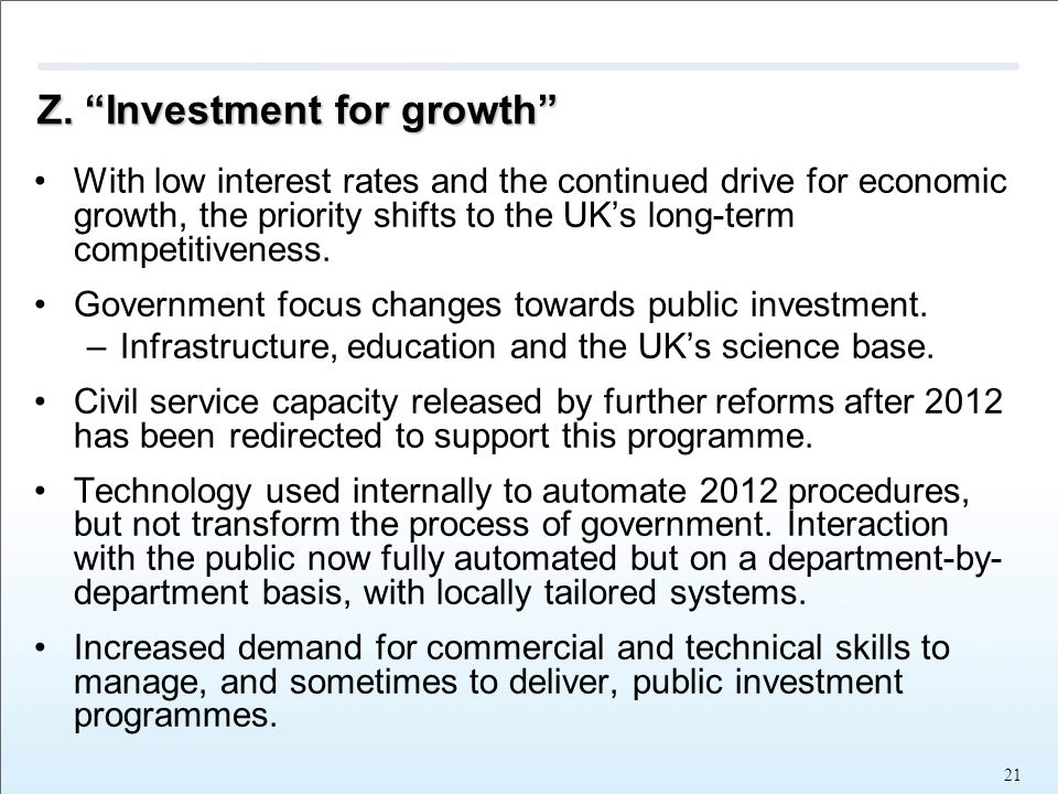 "Z. ""Investment for growth"" With low interest rates and the continued drive for economic growth, the priority shifts to the UK's long-term competitiven"