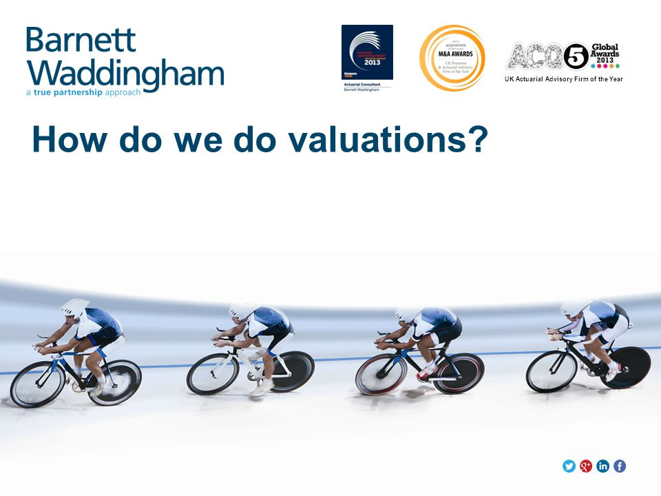 UK Actuarial Advisory Firm of the Year How do we do valuations