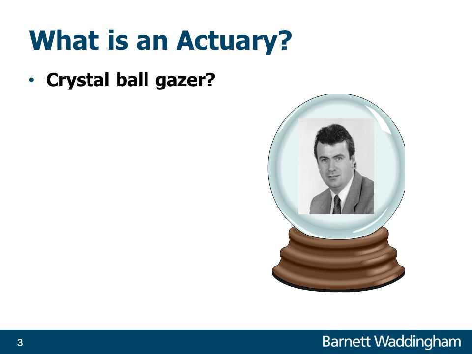 What is an Actuary Crystal ball gazer 3