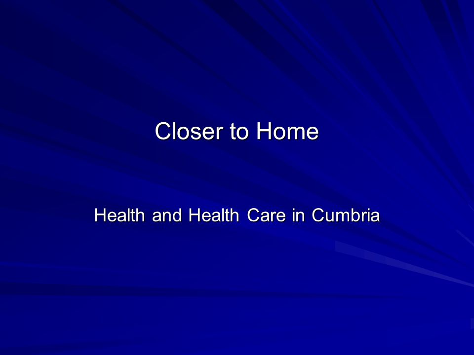 Closer to Home Health and Health Care in Cumbria