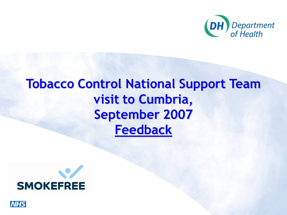 Tobacco Control National Support Team visit to Cumbria, September 2007 Feedback
