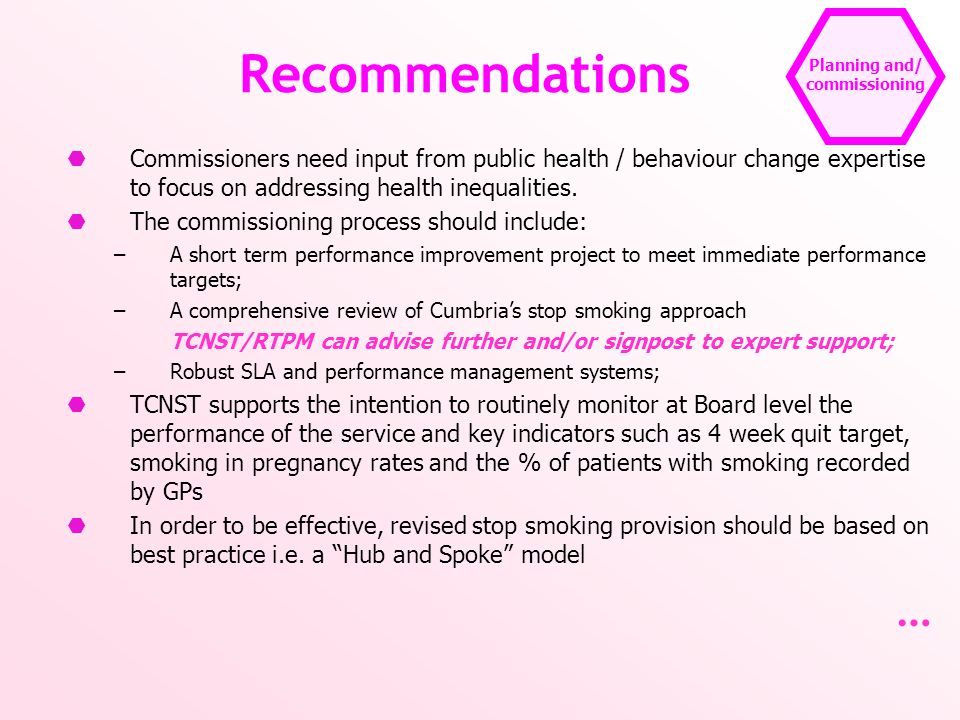 Planning and/ commissioning Recommendations  Commissioners need input from public health / behaviour change expertise to focus on addressing health i