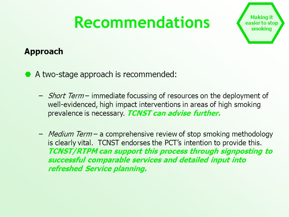Recommendations Approach  A two-stage approach is recommended: –Short Term – immediate focussing of resources on the deployment of well-evidenced, hi