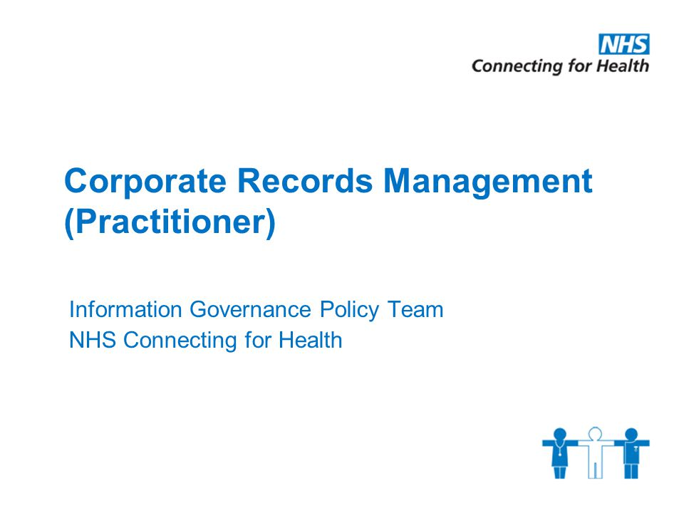 Corporate Records Management (Practitioner) Information Governance Policy Team NHS Connecting for Health