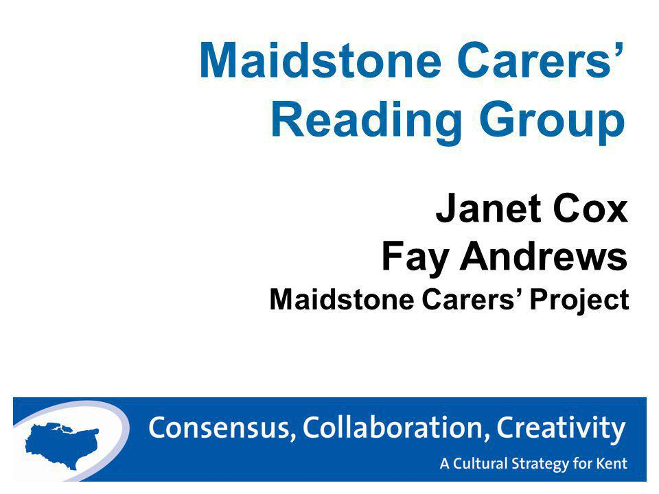 Maidstone Carers' Reading Group Maidstone Carers' Project Janet Cox Fay Andrews