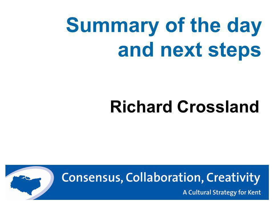 Summary of the day and next steps Richard Crossland