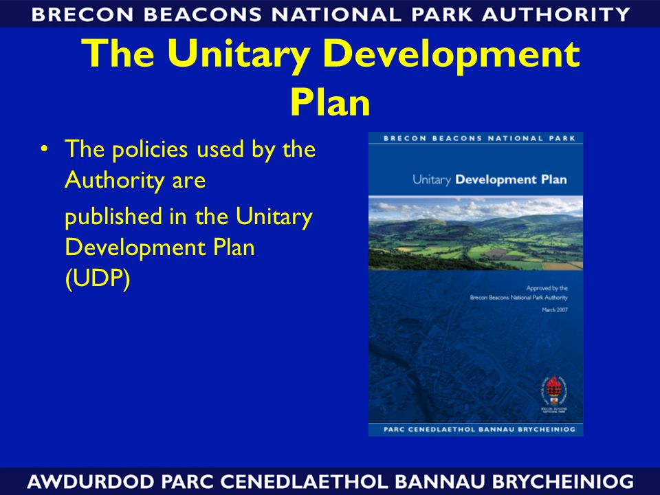 The Unitary Development Plan The policies used by the Authority are published in the Unitary Development Plan (UDP)