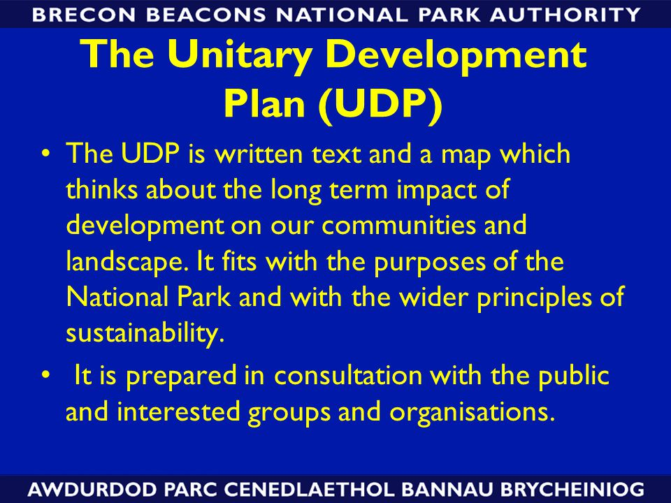 The Unitary Development Plan (UDP) The UDP is written text and a map which thinks about the long term impact of development on our communities and landscape.