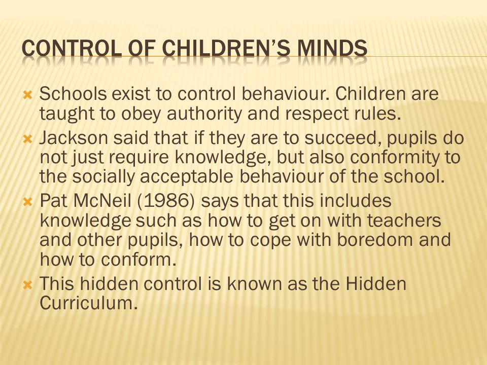  Schools exist to control behaviour. Children are taught to obey authority and respect rules.