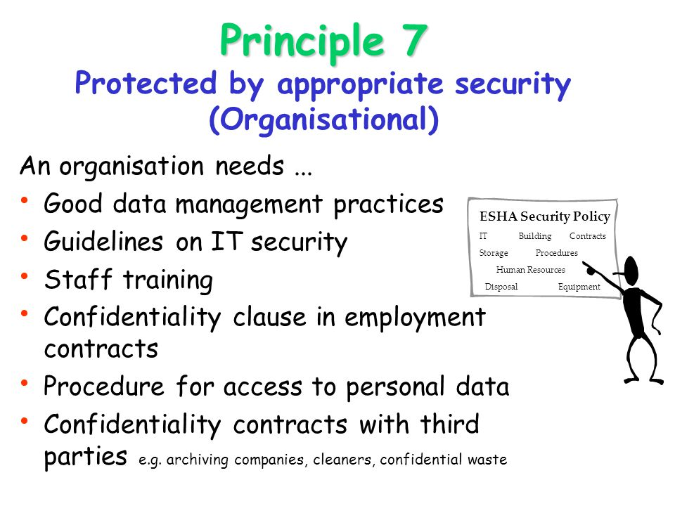 Principle 7 Principle 7 Protected by appropriate security (Organisational) An organisation needs...