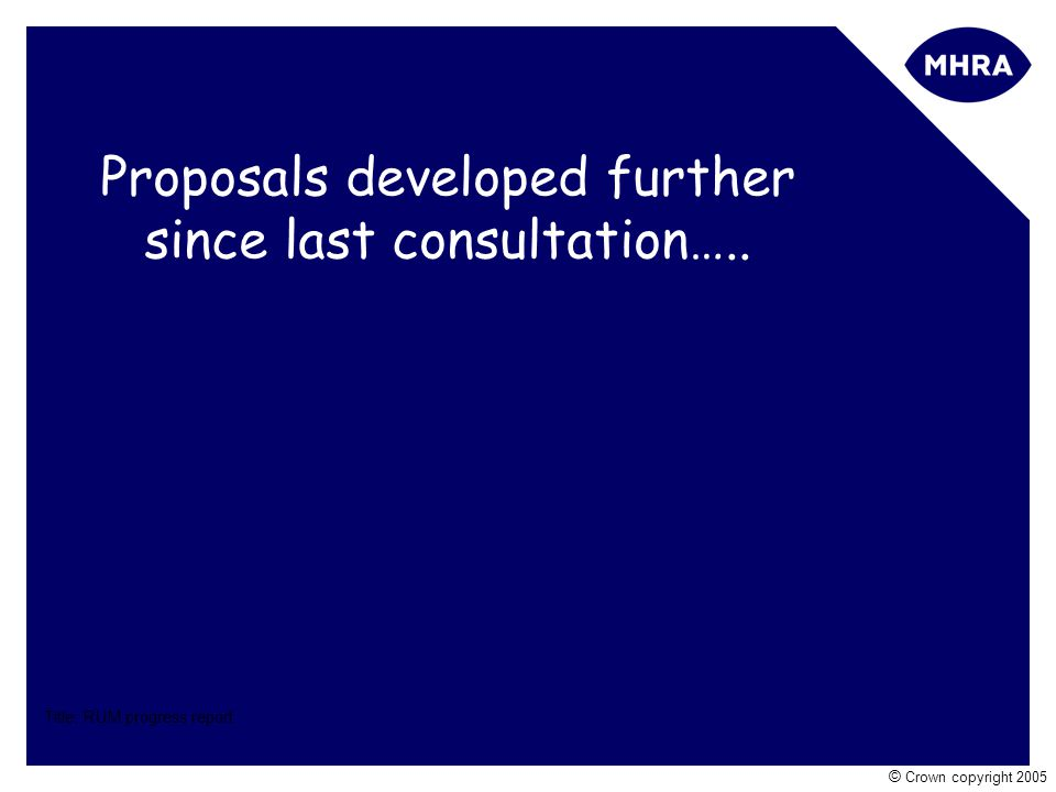 Title: RUM progress report © Crown copyright 2005 Proposals developed further since last consultation…..
