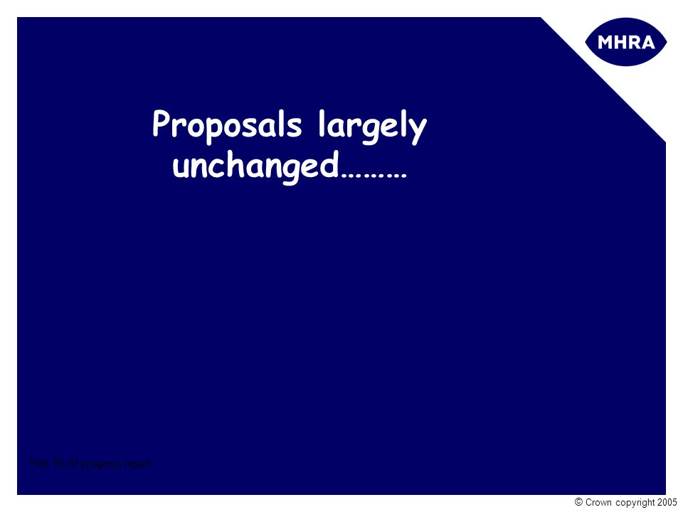 Title: RUM progress report © Crown copyright 2005 Proposals largely unchanged………