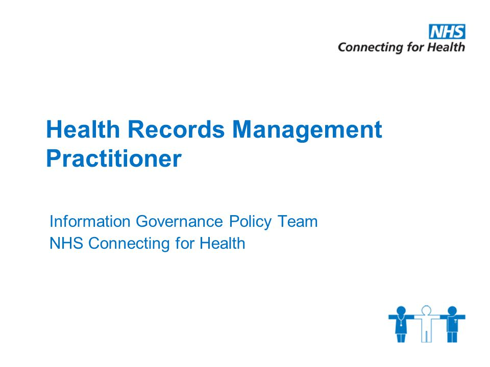 Health Records Management Practitioner Information Governance Policy Team NHS Connecting for Health