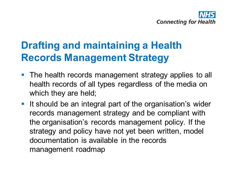 Drafting and maintaining a Health Records Management Strategy  The health records management strategy applies to all health records of all types rega