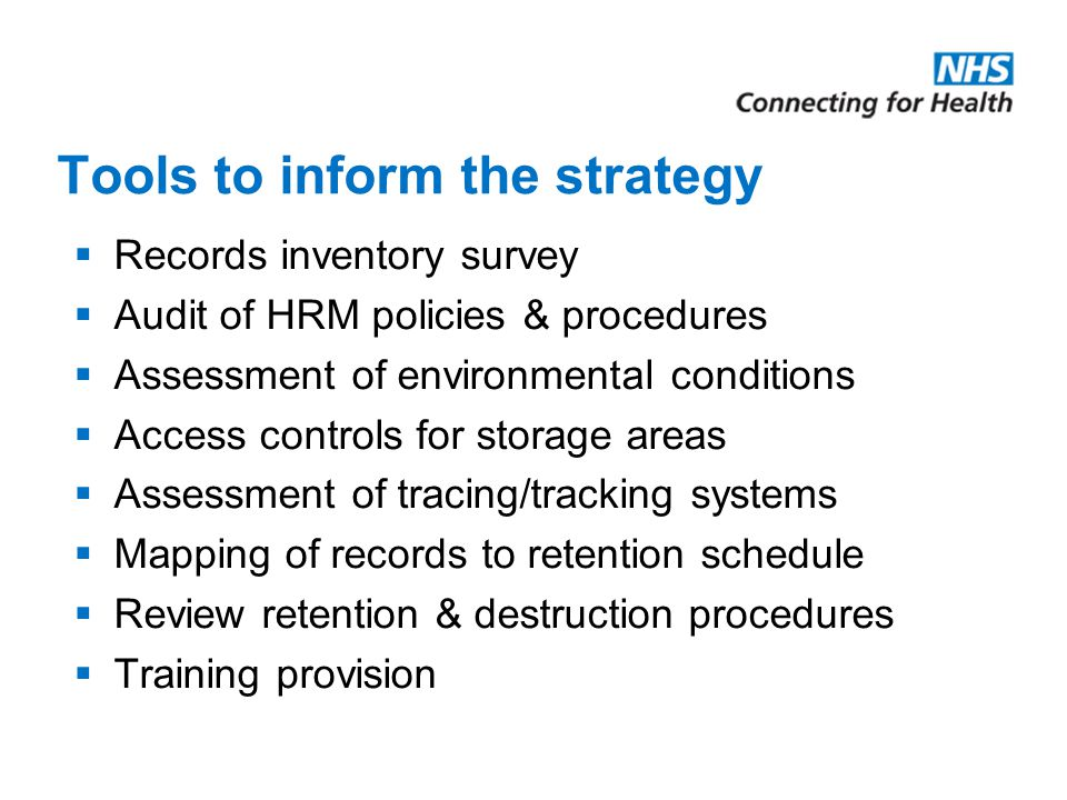 Tools to inform the strategy  Records inventory survey  Audit of HRM policies & procedures  Assessment of environmental conditions  Access control