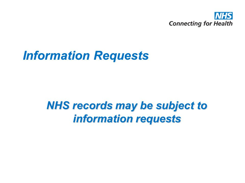 Information Requests NHS records may be subject to information requests