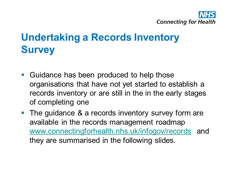 Undertaking a Records Inventory Survey  Guidance has been produced to help those organisations that have not yet started to establish a records inven