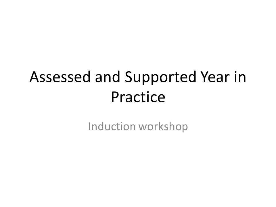 Assessed and Supported Year in Practice Induction workshop