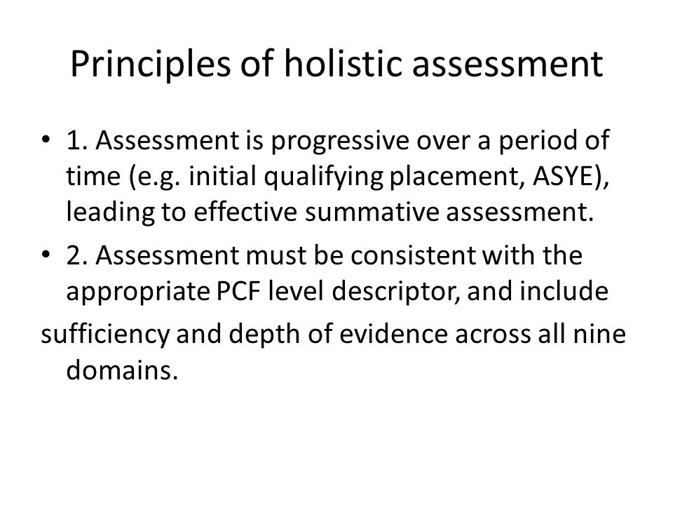 Principles of holistic assessment 1. Assessment is progressive over a period of time (e.g.