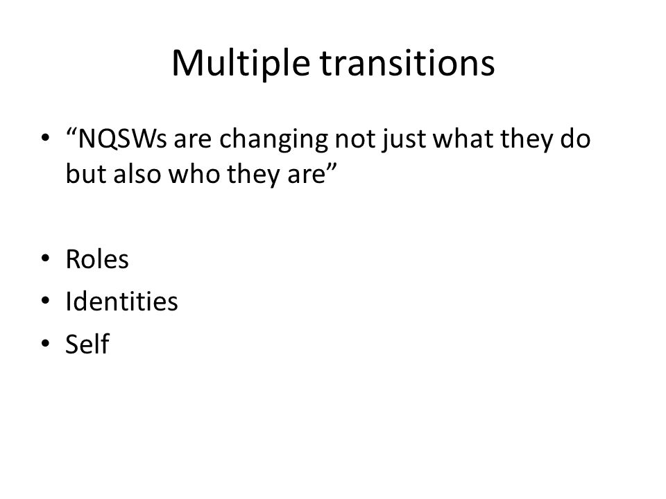 "Multiple transitions ""NQSWs are changing not just what they do but also who they are"" Roles Identities Self"