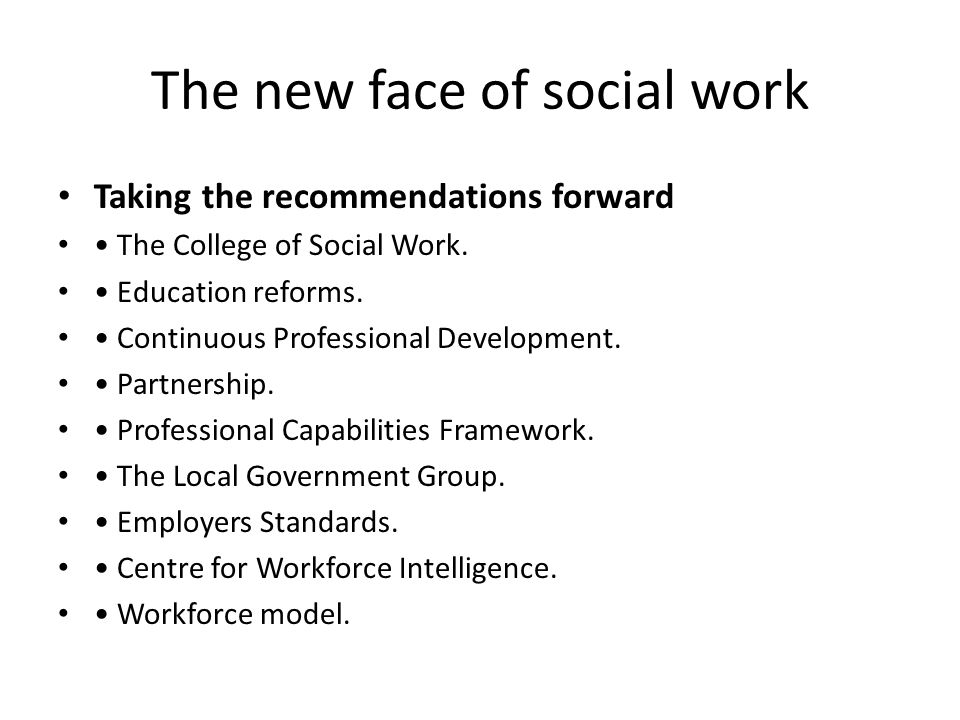 The new face of social work Taking the recommendations forward The College of Social Work.