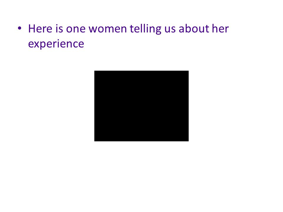 Here is one women telling us about her experience