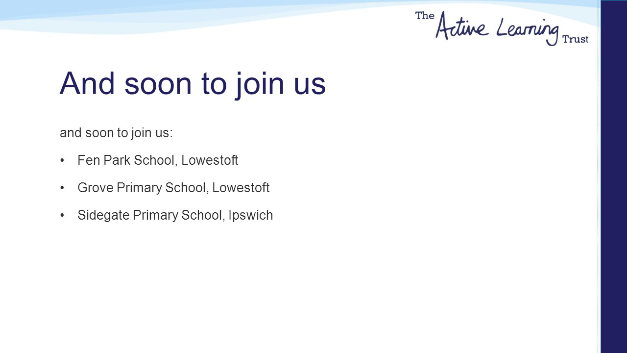And soon to join us and soon to join us: Fen Park School, Lowestoft Grove Primary School, Lowestoft Sidegate Primary School, Ipswich