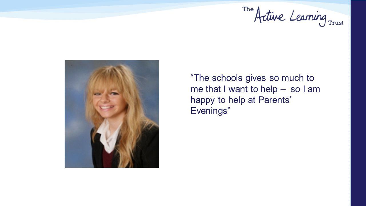 The schools gives so much to me that I want to help – so I am happy to help at Parents' Evenings