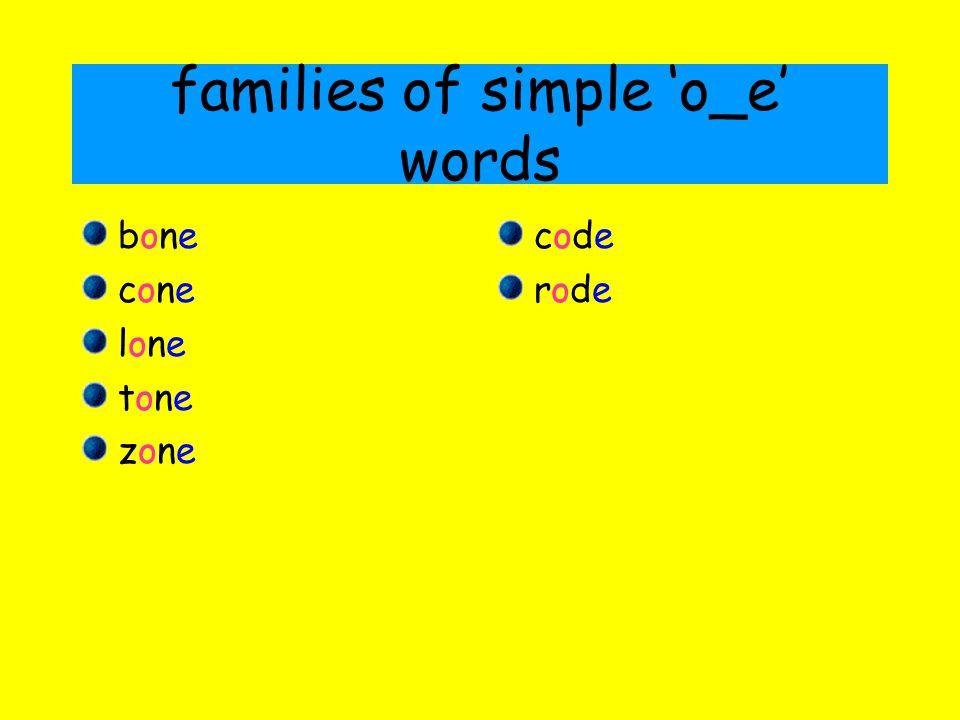 families of simple 'o_e' words bonebone conecone lonelone tonetone zonezone codecode roderode