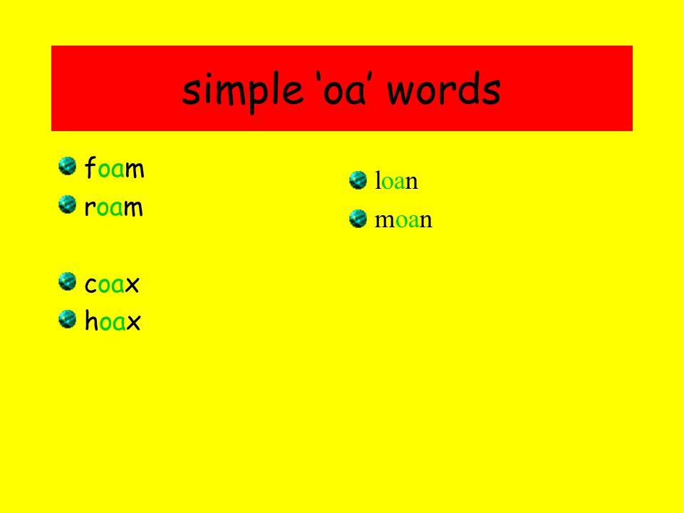 simple 'oa' words foam roam coax hoax loan moan