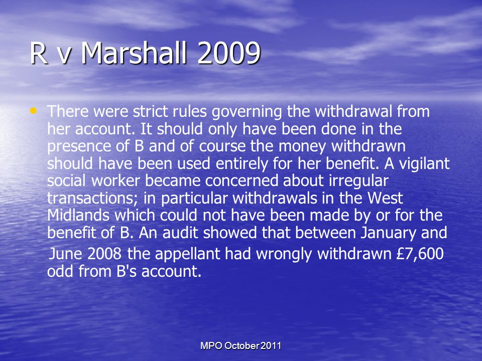 MPO October 2011 R v Marshall 2009 There were strict rules governing the withdrawal from her account.