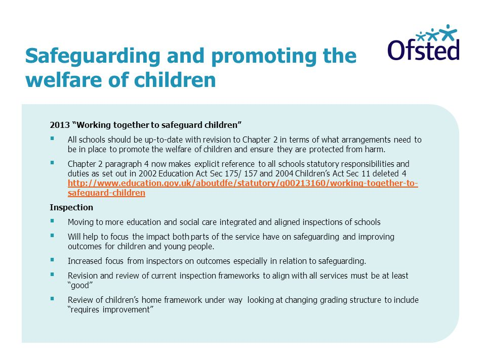 "Safeguarding and promoting the welfare of children 2013 ""Working together to safeguard children""  All schools should be up-to-date with revision to C"